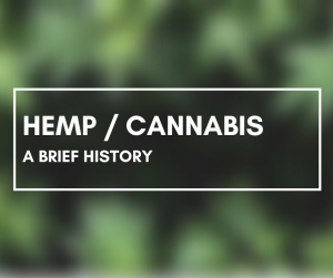Hemp/Cannabis – A Brief History